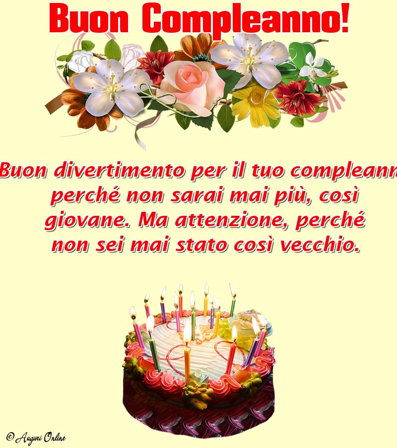 Auguri Buon Compleanno 51.Buon Divertimento Per Il Tuo Compleanno Perche Non Sarai Ma